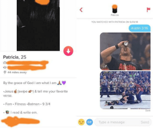 Batman, Fam, and Gif: Patricia  YOU MATCHED WITH PATRICIA ON 5/29/18  Austin 3:16  Patricia, 25  44 miles away  By the grace of God I am what I amA  Jesus (swipe  verse  & tell me your favorite  . Fam Fitness Batman .9 3/4  Sent  Iread & write em.  GIF  Type a message  Send tell me your favorite verse
