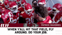 Memes, Live, and 🤖: PATRICK MAHOMES  WHEN YALL HIT THAT FIELD, FLY  AROUND. DO YOUR JOB Live look at @PatrickMahomes5's stats through two weeks: 🔥🔥🔥  #ChiefsKingdom https://t.co/ZqA3RFWPEo