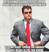 Memes, Las Vegas, and Sharks: PATRICK MARLEAUWAS SPOTTEDONA  PLANE TO VEGAS AFTER GAME4TONIGHT  GETTING READY TOJOIN THE SHARKS  AGAINST VEGAS IN THE 2ND ROUND Made the right choice, welcome back Patty