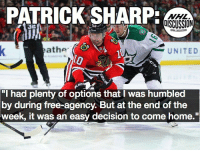 "Blackhawks, Chicago, and Memes: PATRICK SHARP:  NHL  DISCUSSION  athe  UNITED  ""I had plenty of options that I was humbled  by during free-agency. But at the end of the  week, it was an easy decision to come home."" The home-town discount worked for Patrick Sharp, and the Blackhawks Where will Sharp's role be next season? NHLDiscussion Chicago Home"