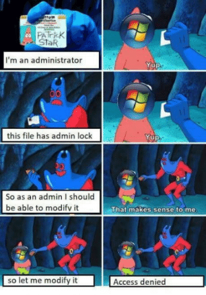 That makes sense to me.: PATricK  StaR  co  I'm an administrator  Yup  this file has admin lock  Yup  Lui  So as an admin I should  be able to modifv it  That makes sense to me  so let me modify it  Access denied That makes sense to me.
