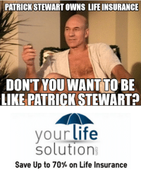 """Life, Tumblr, and Blog: PATRICK STEWART OWNS LIFE INSURANCE  DON'T YOU WANTTO BIE  LIKE PATRICK STEWART  your life  solution  Save Up to 70% on Life Insurance <p><a href=""""http://life-insurancequote.tumblr.com/post/146035357540/it-takes-less-than-60-seconds"""" class=""""tumblr_blog"""">life-insurancequote</a>:</p><blockquote><p>It takes less than 60 seconds <a href=""""http://YourLifeSolution.com"""">http://YourLifeSolution.com</a> <br/></p></blockquote>"""