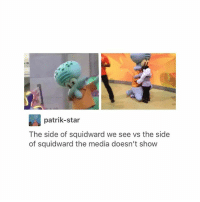 Squidward, Tumblr, and Thank You: patrik-star  The side of squidward we see vs the side  of squidward the media doesn't show Thank you for 80k! 💓