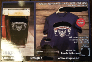 Family, Friday, and Blacked: Patriotic apparel & glassware JUST FOR YOU!  Featuring the name  WE CAN  ADD ANY  Afmerteain Grlgines  NAME!  Certn Crigral  MADE IN  THE USA  TShirt  THE USA  MADE IN  All orders must be  received by Friday,  JULY 19, 2019.  Auverwon  MADE IN THE USA  Scan  to Shop!  Great for  INKE  Embroidered  Hat  Family Gatherings!  www.inkpixi.co  1-800-44  Design  www.w They're coming in the mail now... Yes the blacked out portions are my last name