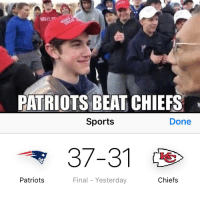 Patriotic: PATRIOTS BEAT CHIEFS  Sports  Done  37-31  Patriots  Final - Yesterday  Chiefs