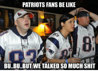 Patriots Fans..: PATRIOTS FANS BE LIKE  NFL MEMES  BU..BU..BUTWE TALKED SO MUCHSHIT Patriots Fans..