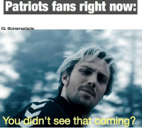 @cinemasfacts - It's been awhile since I made a meme, so there ya go🙃😂: Patriots fans right now:  IG: @cinemasfacts  You dn't see tha coming? @cinemasfacts - It's been awhile since I made a meme, so there ya go🙃😂