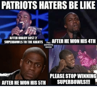 Yup: PATRIOTS HATERS BE LIKE  AFTER BRADY LOST2  SUPERBOWLS TO THE GIANTS AFTER HE WON HIS 4TH  SUPERBOWLS TO THE GIANTS PRO  PATRIOTS  MEMES  PLEASE STOP WINNING  SUPERBOWLSⅢ  AFTER HE WON HIS 5TH Yup