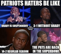 😂😂😂trueeee: PATRIOTS HATERS BE LIKE  BRADY IS SUSPENDED!!!  PRO  3-1 WITHOUT BRADY  PATRIOTS  MEMES  THE PATSARE BACK  14-2 REGULAR SEASON IN THE SUPERBOWL 😂😂😂trueeee