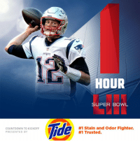 60 minutes. #SBLIII  (by @tide) https://t.co/pb6HTqOzVX: PATRIOTS  HOUR  SUPER BOWL  Tide  COUNTDOWN TO KICKOFF  PRESENTED BY  #1 Stain and Odor Fighter.  #1 Trusted. 60 minutes. #SBLIII  (by @tide) https://t.co/pb6HTqOzVX