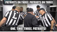 Patriotic, One, and Three: PATRIOTS ON THREE, PATRIOTS ON THREE  ONE, TWO THREE, PATRIOTS! Here we go again... https://t.co/NZXe189d2R