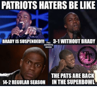 #Fax #SonsOfLiberty12 (Credit: Pro Patriot Memes): PATRIOTSHATERS BE LIKE  BRADYISSUSPENDED!!! PRO  3-1 WITHOUT BRADY  PATRIOTS  MEMES  THE PATS ARE BACK  W-2 REGULAR SEASON IN THE SUPERBOWL #Fax #SonsOfLiberty12 (Credit: Pro Patriot Memes)