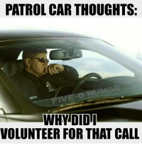 Memes, Thought, and 🤖: PATROL CAR THOUGHTS.  WHY DID I  VOLUNTEER FOR THAT CALL