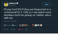 Let's make this happen: Patterico  @Patterico  Follow  I'll pay Ford $10 if they put Kaepernick in a  commercial for F-150s so I can watch some  dumbass torch his pickup on Iwitter, who's  with me  10:42 PM -3 Sep 2018  70 Retweets 249 Likes .000  13 tl 70 249 Let's make this happen
