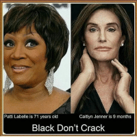 Caitlyn Jenner, Memes, and Black: Patti Labelle is 71 years old  Caitlyn Jenner is 9 months  Black Don't Crack