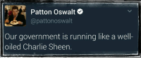 Sheening: Patton Oswalt  @pattonoswalt  Our government is running like a well-  oiled Charlie Sheen