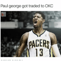 Basketball, Nba, and Sports: Paul george got traded to OKC  b r  PAGERS  PACER  13 yooo 😳 nbamemes nba okc paulgeorge