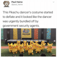 Memes, Pikachu, and Government: Paul Haine  @paul haine  This Pikachu dancer's costume started  to deflate and it looked like the dancer  was urgently bundled off by  government security agents. @kendalljenner: I follow @kalesalad and u should too
