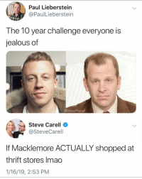 Funny, Jealous, and Steve Carell: Paul Lieberstein  @PaulLieberstein  The 10 year challenge everyone is  jealous of  @MasiPopal  Steve Carell  @SteveCarell  If Macklemore ACTUALLY shopped at  thrift stores Imao  1/16/19, 2:53 PM If you like the office type humor then @masipopal is the page to follow. Creates some of the best content in the game 💯