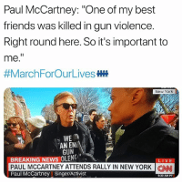 "🙏🏻🙏🏻🙏🏻: Paul McCartney: ""One of my best  friends was killed in gun violence.  Right round here. So it's important to  me.  #MarchForOurLivesHH  New York  MAR  FORD  WE  EN  AN ENL  GUN  BREAKING NEWS OLEN  PAUL MCCARTNEY ATTENDS RALLY IN NEW YORK 