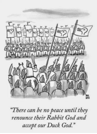 "God, Meme, and Tumblr: PAUL  NOTH  There can be no peace until they  renounce their Rabbit God and  accept our Duck God.  2) <p>Every Single Religious War Ever.<br/><a href=""http://daily-meme.tumblr.com""><span style=""color: #0000cd;""><a href=""http://daily-meme.tumblr.com/"">http://daily-meme.tumblr.com/</a></span></a></p>"