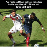 Paul Pogba and Mesut Ozil have helped pay  for the operations of 22 African kids  during EURO 2016 Respect 🙌