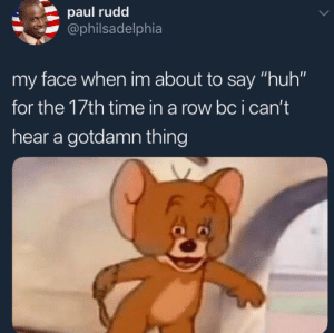 """me👂irl by nikorux MORE MEMES: paul rudd  @philsadelphia  my face when im about to say """"huh""""  for the 17th time in a row bc ican't  hear a gotdamn thing me👂irl by nikorux MORE MEMES"""