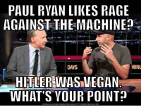 Make America Rage Again: PAUL RYAN LIKES RAGE  AGAINST THE MACHINEn  MINU  DAYS  HITLER WASNEGAN  WHAT'S YOUR POINT?  DOWNLOAD MEME GENERATOR FROM HTTP://MEMECRUNCH.COM Make America Rage Again