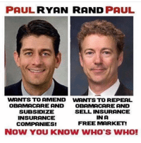 Rand Paul: PAUL  RYAN RAND  PAUL  WANTS TO AMEND WANTS TO REPEAL  OBAMACARE AND  OBAMA CARE AND  SELL INSURANCE  SUBSIDIZE  INA  INSURANCE  FREE MARKET  COMPANIES!  NOW YOU KNOW WHO'S WHO!
