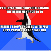 retirement: PAUL RYAN WHO PROPOSED RAISING  THE RETIREMENT AGE TO 70  RETIRES FROM CONGRESS WITH FULL  GOV'T PENSION, AT 48 YEARS OLD  made on imgur