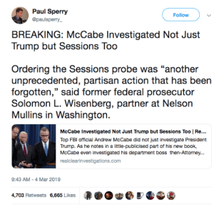 """What did they mean by this? Session was blackmailed/comp'ed?: Paul Sperry  @paulsperry  Followv  BREAKING: McCabe Investigated Not Just  Trump but Sessions Too  Ordering the Sessions probe was """"another  unprecedented, partisan action that has been  forgotten,"""" said former federal prosecutor  Solomon L. Wisenberg, partner at Nelson  Mullins in Washington.  Not Just Trump but Sessions Too 