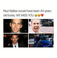 HAPPY BDAY ANGEL: Paul Walker would have been 44 years  old today. WE MISS YOU HAPPY BDAY ANGEL