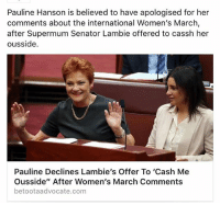"""We just killed a meme: Pauline Hanson is believed to have apologised for her  comments about the international Women's March,  after Supermum Senator Lambie offered to cassh her  ous side  Pauline Declines Lambie's Offer To """"Cash Me  Ousside"""" After Women's March Comments  betootaadvocate.com We just killed a meme"""
