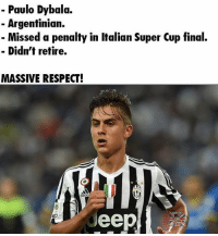Memes, Argentinian, and 🤖: Paulo Dybala.  Argentinian.  Missed a penalty in Italian Super Cup final.  Didn't retire.  MASSIVE RESPECT! Massive Respect.. 👀😂 🔺LINK IN OUR BIO!!! 🎅🏼🎄