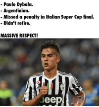 Adidas, Memes, and Argentinian: Paulo Dybala.  Argentinian.  Missed a penalty in Italian Super Cup final.  Didn't retire.  MASSIVE RESPECT!  adida #MassiveRespect