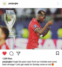 Memes, Respect, and The Game: paulpogba  1,030 likes  paulpogba Forget the past Learn from our mistake and come  back stronger ! Let's get ready for Sunday come on utd . Some ppl says Pogba too selfish lastnight 😰😱 even SG8 said like that😂 but it's ok😂 We lost the game at least we know our mistake, can learn more, work more and we will be back 💪🙏 grrat word pogboom 😣 . RESPECT mufc manchesterunited mourinho davesaves lindelof darmian mkhitaryan nemanjamatic andreaspereira bailly pogba lukaku martial anderherrera rashford philjones daleyblind lingard ashleyyoung valencia romero lukeshaw smalling daviddegea juanmata manutd14_ manutd14_id