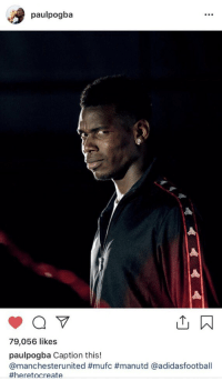 Paul Pogba has just posted this one Instagram... 😂😂😂 https://t.co/RsmfCI2guw: paulpogba  51  79,056 likes  paulpogba Caption this!  @manchesterunited #mufc #manutd @adidasfootball  Paul Pogba has just posted this one Instagram... 😂😂😂 https://t.co/RsmfCI2guw