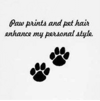 enhance: Paw prints and pet hair  enhance  my personal style.