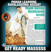 "Memes, Ensure, and Convicted: PAWAN LEARNING  RAYALASEEMA ACCENT  Pawan learning  Rayalaseema  accent  SASHIDHAARADIVI  Pawan Kalyan is set to do something he has  RTAI  never done before in a Telugu film. Wait!Don't  let your imagination run too wild folks: the actor  is going to speak in Rayalaseema slang, Known to  get into the core of  all  his  roles,  Pawan Kalyan has  Pawan has started  started polishing  polishing his Ray-  alaseemadialect for his Rayalaseema  his under-shoot film  dialect  ""Katamaraydu'.  Apparently, the rus-  tic drama, a remake ofTamil flm Veeram"", features  Pawan in the role of a village head. Since the film is  set against Rayal  there are a few se-  aseemabackdrop, quences that featurethe actor dabbling with the re-  gional dialect. We heard the actor has been getting  his diction and pronunciation right for his part.  ""Pawan believed in addingvalueand life to the char-  acter and has been brushing up his lines since the  script is set in Rayalaseema vicinity. He has put in ef.  forts to ensure conviction while playing the part in-  forms a source from the unit.  The clad-in-dhothi stills of the actor that have been  released recently are already a hit amongst his fans.  Shruti Haasan plays Pawan's love interest in the  film directed by Dolly  f Pawan Kalya  GET READY MASSSSS Yes..! He is Talking Seriously 👏 #KatamaRayudu"
