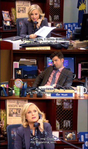 futurekelsomd:  My god Parks and Rec foreshadowed this fucking election : PAWNEEJOURNAL  KNOPE WINS!  side, I have  On my facts,  sciece, and reason  IFSLIE KNOPE   he has  is fear-mongering  Ben Wyatt   PAWNEE JOURNAL  KNOPE WIN  Oh, my God  heSigonna win futurekelsomd:  My god Parks and Rec foreshadowed this fucking election