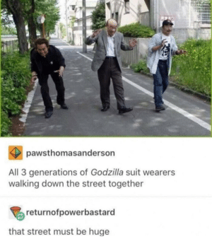They attacc together: pawsthomasanderson  All 3 generations of Godzilla suit wearers  walking down the street together  returnofpowerbastard  that street must be huge They attacc together