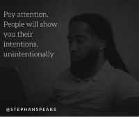 unintentional: Pay attention  People will show  you their  intentions,  unintentionally  STEPHAN SPEAKS