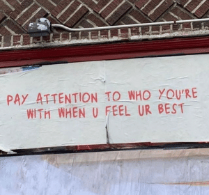 U Feel: PAY ATTENTION TO WHO YOU'RE  WITH WHEN U FEEL UR BEST