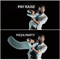 Party: PAY RAISE  PIZZA PARTY