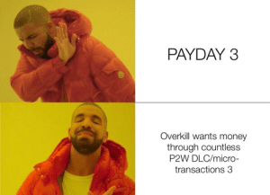 Money, Payday, and Micro: PAYDAY 3  Overkill wants money  through countless  P2W DLC/micro-  transactions 3 Coming 2022