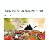 Food, Money, and School: Payday will not use my money for food  Next day: I hate my school and my class