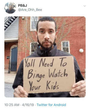 Good advise by kevinowdziej MORE MEMES: PB&J  @Are_Ohh_Bee  all Need To  Binge Watch  10:25 AM 4/16/19 Twitter for Android Good advise by kevinowdziej MORE MEMES