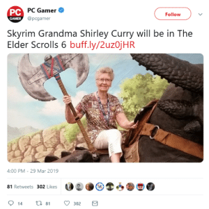 sock-drawer-jeffery:  pissvortex: as cool as this is i am overcome with a feeling of dread at the prospect of a real life grandma in a game series that modders love putting horny sex mods in : PC PC Gamer  @pcgamer  Follow  GAMER  Skyrim Grandma Shirley Curry will be in The  Elder Scrolls 6 buff.ly/2uzojHR  4:00 PM - 29 Mar 2019  81 Retweets 302 Likes  ti 81  14  302 sock-drawer-jeffery:  pissvortex: as cool as this is i am overcome with a feeling of dread at the prospect of a real life grandma in a game series that modders love putting horny sex mods in