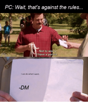I got you DnD memes for Xmas: PC: Wait, that's against the rules...  - Not to worry.  I have a permit.  fb.com/dndmemes  I can do what I want.  -DM I got you DnD memes for Xmas