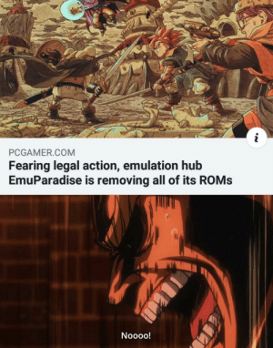 Emulation, Com, and Hub: PCGAMER.COM  Fearing legal action, emulation hub  EmuParadise is removing all of its ROMs Press F to pay respects